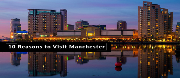 10 Reasons to Visit Manchester