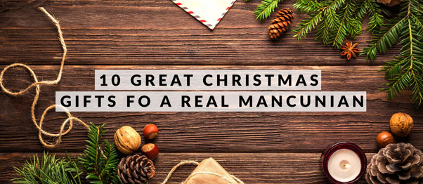 10 Great Christmas Gifts for A Real Mancunian