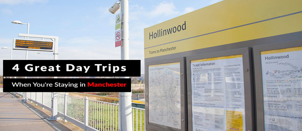 4 Great Day Trips When You`re Staying in Manchester